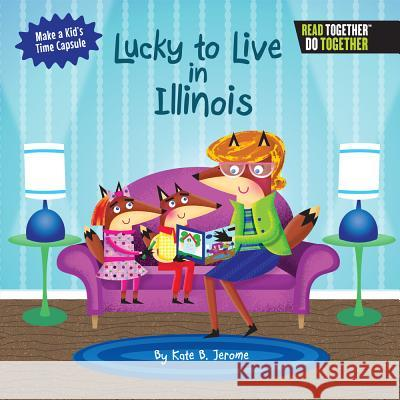 Lucky to Live in Illinois Kate B. Jerome 9780738527765