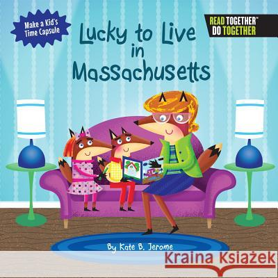 Lucky to Live in Massachusetts Kate B. Jerome 9780738527956