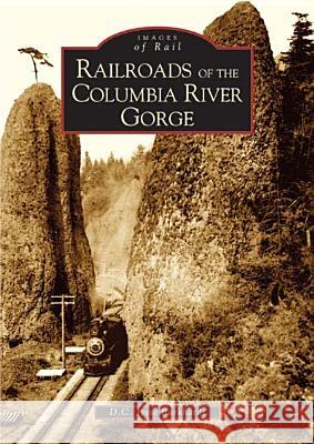 Railroads of the Columbia River Gorge D. C. Jesse Burkardt D. C. Jesse Burkhardt 9780738529165