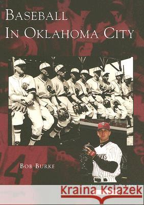Baseball in Oklahoma City Bob Burke 9780738531892