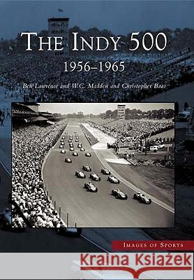 The Indy 500: 1956-1965 Ben Lawrence W. C. Madden Christopher Baas 9780738532462