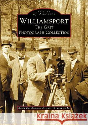 Williamsport: The Grit Photograph Collection Robin Va Louis E. Hunsinger 9780738535005