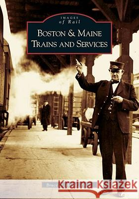Boston & Maine Trains and Services Bruce D. Heald 9780738538754