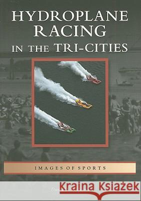 Hydroplane Racing in the Tri-Cities David D. Williams 9780738558271