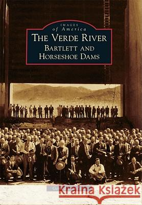 The Verde River: Bartlett and Horseshoe Dams Gerard Giordano 9780738578897