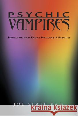 Psychic Vampires: Protection from Energy Predators & Parasites Joe H. Slate 9780738701912