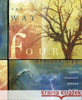 The Way of Four: Create Elemental Balance in Your Life Deborah Lipp 9780738705415
