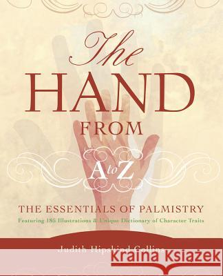 The Hand from A-Z: The Essentials of Palmistry Judith Hipskind Collins Judith Hipskind 9780738707563