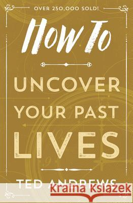 How to Uncover Your Past Lives Ted Andrews 9780738708133