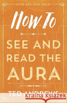 How to See and Read the Aura Ted Andrews 9780738708157