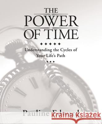The Power of Time : Understanding the Cycles of Your Life's Path Pauline Edward 9780738711492