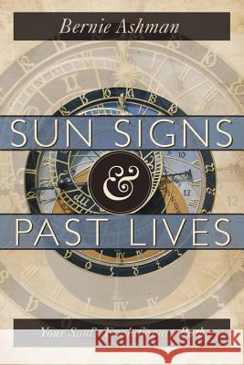 Sun Signs & Past Lives: Your Soul's Evolutionary Path Bernie Ashman 9780738721071