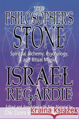 The Philosopher's Stone: Spiritual Alchemy, Psychology, and Ritual Magic Israel Regardie 9780738736860