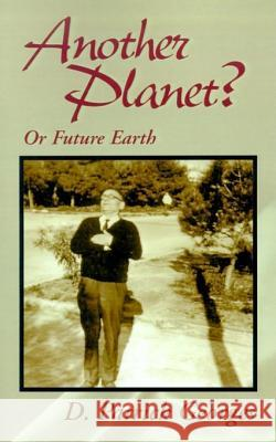 Another Planet?: Or Future Earth D. Patrick Georges 9780738802831