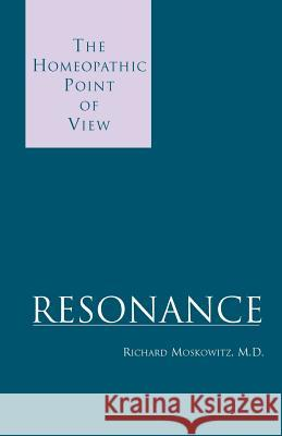 Resonance : The Homeopathic Point of View Richard Moskowitz 9780738850429