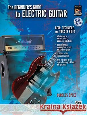 Beginners Guide to Electric Guitar: Gear, Technique, and Tons of Riffs, Book & CD [With CD (Audio)] Alfred Publishing 9780739065402