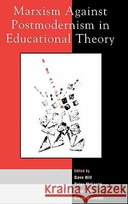 Marxism Against Postmodernism in Educational Theory Dave Hill Peter McLaren Glenn Rikowski 9780739103456