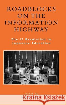 Roadblocks on the Information Highway: The It Revolution in Japanese Education Jane Bachnik 9780739105641