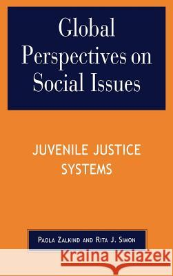 Global Perspectives on Social Issues: Juvenile Justice Systems Rita James Simon Paola Zalkind 9780739107300
