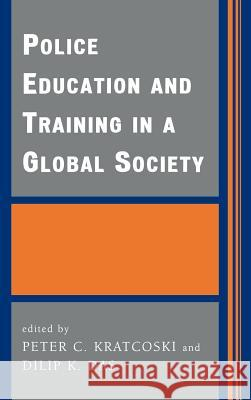 Police Education and Training in a Global Society Peter C. Kratcoski Dilip K. Das 9780739108130