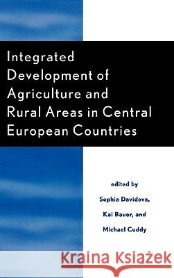 Integrated Development of Agriculture and Rural Areas in Central European Countries Sophia Davidova Kai Bauer Michael Cuddy 9780739112816