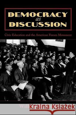 Democracy as Discussion: Civic Education and the American Forum Movement William M. Keith 9780739115077