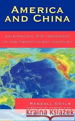 America and China: Asia-Pacific Rim Hegemony in the Twenty-First Century Randall Doyle Howard Zinn 9780739117019 Lexington Books