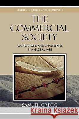 Commercial Society: Foundations and Challenges in a Global Age Samuel Gregg 9780739119945