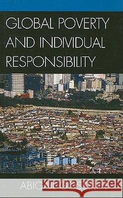 Global Poverty and Individual Responsibility Abigail Gosselin 9780739122907
