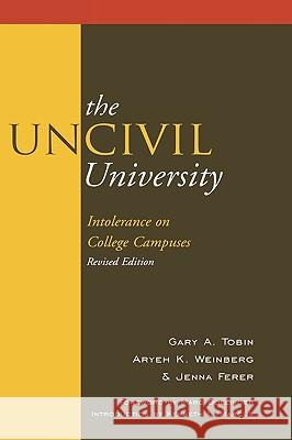 The Uncivil University: Intolerance on College Campuses Gary A. Tobin Aryeh K. Weinberg Jenna Ferer 9780739132661 Lexington Books