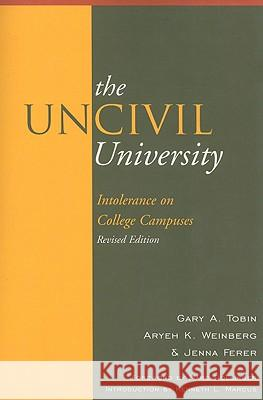 The Uncivil University: Intolerance on College Campuses Gary A. Tobin Aryeh K. Weinberg Jenna Ferer 9780739132678 Lexington Books