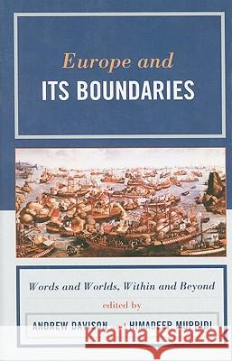 Europe and Its Boundaries: Words and Worlds, Within and Beyond Andrew Davison Himadeep Muppidi 9780739135716