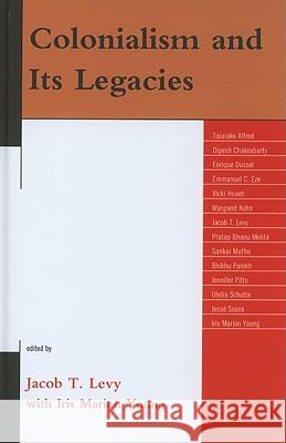 Colonialism and Its Legacies Jacob Levy 9780739142929