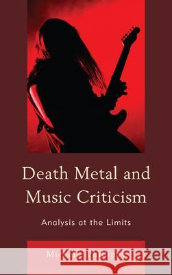 Death Metal and Music Criticism: Analysis at the Limits Michelle Phillipov 9780739164594