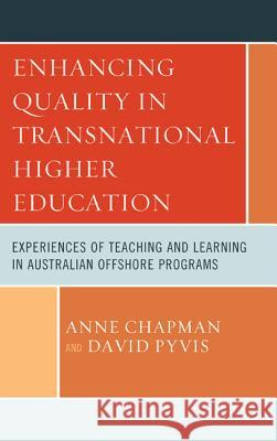 Enhancing Quality in Transnational Higher Education: Experiences of Teaching and Learning in Australian Offshore Programs Anne Chapman David Pyvis 9780739167915