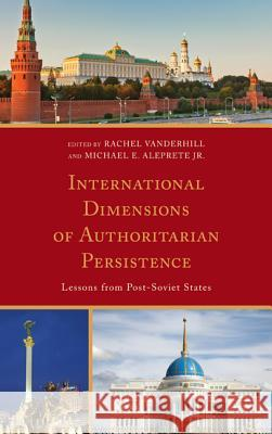 International Dimensions of Authoritarian Persistence: Lessons from Post-Soviet States Rachel Vanderhill 9780739181584