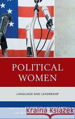 Political Women : Language and Leadership Michele Lockhart Kathleen Mollick Diane M. Blair 9780739182031