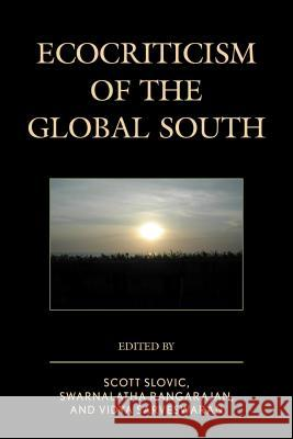 Ecocriticism of the Global South Scott Slovic Swarnalatha Rangarajan Vidya Sarveswaran 9780739189108