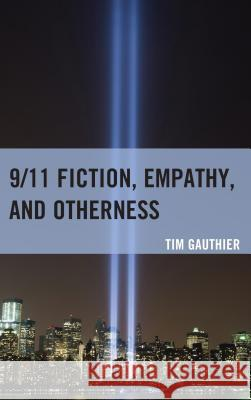 9/11 Fiction, Empathy, and Otherness Tim Gauthier 9780739193457
