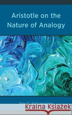 Aristotle on the Nature of Analogy Eric Schumacher 9780739198704