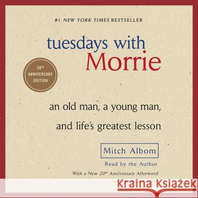 Tuesdays with Morrie: An Old Man, a Young Man, and Life's Greatest Lesson - audiobook Mitch Albom Mitch Albom 9780739311127 Random House Audible