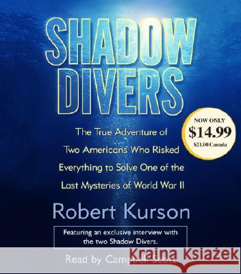 Shadow Divers: The True Adventure of Two Americans Who Risked Everything to Solve One of the Last Mysteries of World War II - audiobook Robert Kurson Campbell Scott 9780739320839
