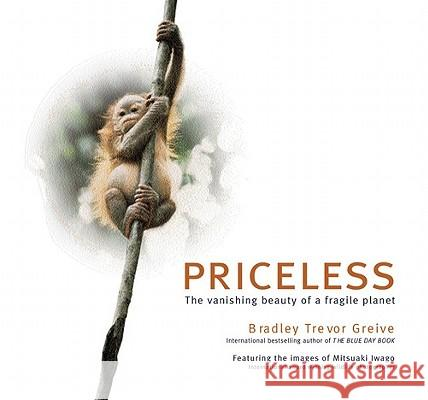 Priceless: The Vanishing Beauty of a Fragile Planet Bradley Trevor Greive Mitsuaki Iwago Mitsuaki Iwago 9780740726958