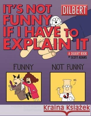 It's Not Funny If I Have to Explain It: A Dilbert Treasury Scott Adams 9780740746581