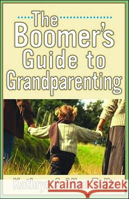A Boomer's Guide to Grandparenting Allan Zullo Kathryn Zullo 9780740747496
