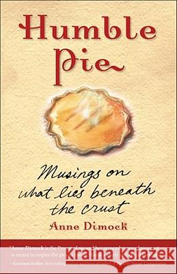 Humble Pie: Musings on What Lies Beneath the Crust Anne Dimock 9780740754654