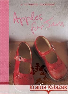 Apples for Jam: A Colorful Cookbook Tessa Kiros 9780740769719