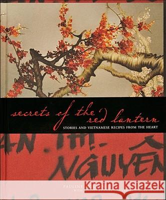 Secrets of the Red Lantern: Stories and Vietnamese Recipes from the Heart Pauline Nguyen Luke Nguyen 9780740777431