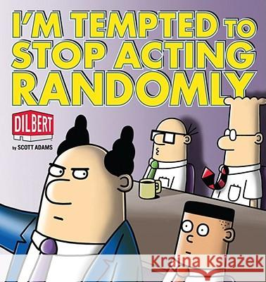 I'm Tempted to Stop Acting Randomly: A Dilbert Book Scott Adams 9780740778063