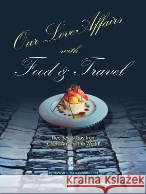 Our Love Affairs with Food and Travel Brenda C. Hill Maralyn D. Hill 9780741408631